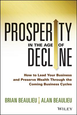 Prosperity in the Age of Decline By Beaulieu, Brian/ Beaulieu, Alan